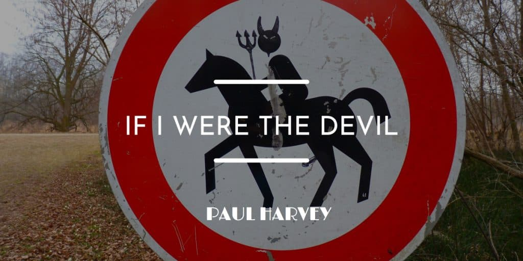 paul harvey essay if i were the devil If i were the devil ~ paul harvey a prophetic essay written and recorded by radio commentator paul harvey in 1965 if i were the devil, if i were the devil.
