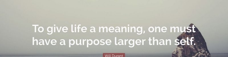 Will-Durant-give-life-a-meaning-one-must-have-a-purpose